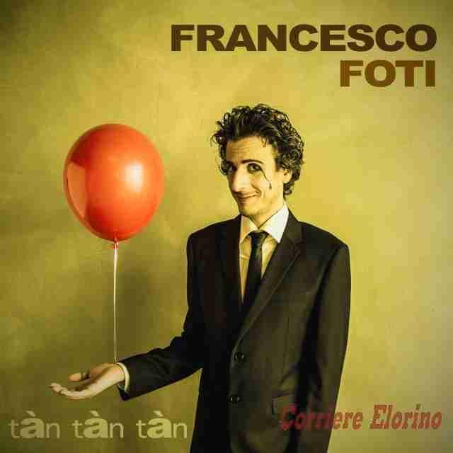"""""""Tàn Tàn Tàn"""", nuovo singolo per il cantautore Francesco Foti"""